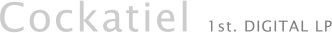 Cockatiel 1st. DIGITAL LP